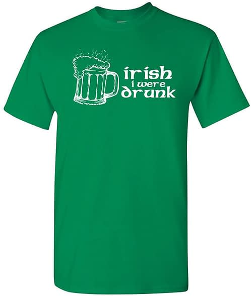 Irish I were Drunk T Shirt T Shirts [tag]